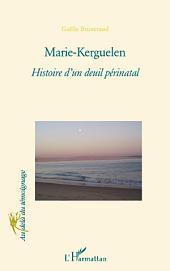Marie-Kerguelen: Histoire d'un deuil périnatal
