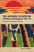 The Japanese Occupation of Malaya and Singapore  1941 45 PDF