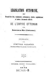 Législation ottomane, ou, Recueil des lois, réglements, ordonnances, traités, capitulations et autres documents officiels de l'Empire ottoman