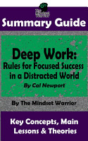 SUMMARY  Deep Work  Rules for Focused Success in a Distracted World  By Cal Newport   The MW Summary Guide PDF