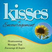 Kisses of Encouragement: Heartwarming Messages that Encourage & Inspire