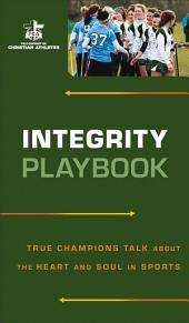 Integrity Playbook: True Champions Talk about the Heart and Soul in Sports