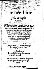 "The Bee Hive of the Romishe Churche. Wherein the Authour (Isaac Rabbotenu) a Zealous Protestant, Under the Person of a Superstitious Papist, Doth So Driely Refell the Grose Opinions of Popery, and So Divinely Defend the Articles of Christianitie, that ... There is Not a Booke to be Founde ... Sweeter for Thy Comforte. [In Answer to G. Hervet's ""Missive ... Aen de Verdoolde Van Den Christen Geloove.""] Translated Out of Dutch Into Englisshe by George Gilpin the Elder. MS. Notes. B.L."