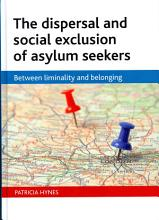 The Dispersal and Social Exclusion of Asylum Seekers PDF