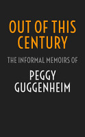 Out of This Century  The Informal Memoirs of Peggy Guggenheim PDF