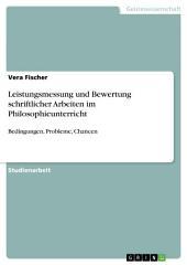 Leistungsmessung und Bewertung schriftlicher Arbeiten im Philosophieunterricht: Bedingungen, Probleme, Chancen