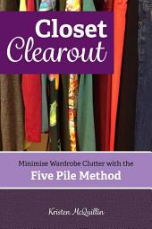 Closet Clearout: Minimise Wardrobe Clutter with the Five Pile Method