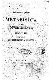 Del leggere libri di metafisica e di divertimento trattati due dell'abate co. Giambatista Roberti