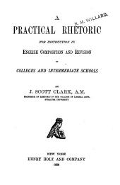 A Practical Rhetoric for Instruction in English Composition and Revision in Colleges and Intermediate Schools