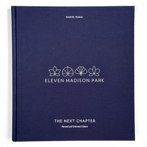 Eleven Madison Park  The Next Chapter  Revised and Unlimited Edition Book