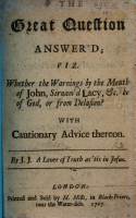 The Great Question Answered  Viz  Whether the Warnings by the Mouth of John  Sirnam d Lacy  Etc  be of God  Or from Delusion  With Cautionary Advice Thereon PDF