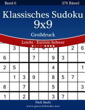 Klassisches Sudoku 9x9 Großdruck - Leicht bis Extrem Schwer - Band 6 - 276 Rätsel