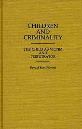 Children and Criminality: The Child as Victim and Perpetrator