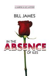 In the Absence of Iles (Vol. Book 25)