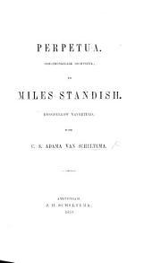 Perpetua. Oorspronkelijk dichtstuck, en Miles Standish. Longfellow naverteld; door C. S. A. van Scheltema