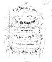 Die stille Wasserrose: für eine Singstimme mit Begleitung des Pianoforte ; Sopran oder Tenor ; Alt oder Bariton