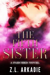 The Fifth Sister (A Parched Novel): Vampire Romance
