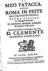 Il Meo Patacca, ouero Roma in feste ne i trionfi di Vienna. Poema giocoso nel linguaggio romanesco, di Giuseppe Berneri romano Accademico Infecondo ..