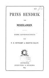 Prins Hendrik der Nederlanden: eene levensschets