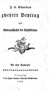 J.G. Schneiders zweyter Beytrag zur Naturgeschichte der Schildkröten: Mit einer Kupfertafel