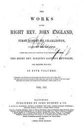The Works of the Right Reverend John England, First Bishop of Charleston: Volume 3