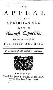 An Appeal to the understanding of the meanest capacities for the truth of the Christian Religion