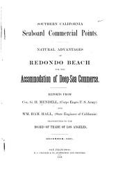 Southern California Seaboard Commercial Points: Natural Advantages of Redondo Beach for the Accommodation of Deep-sea Commerce. Reports from Col. G.H. Mendell ... and Wm. Ham. Hall ... Transmitted to the Board of Trade of Los Angeles. December, 1887