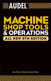 Audel Machine Shop Tools and Operations: Edition 5