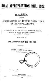 Naval Appropriation Bill, 1922 : Hearing Before Subcommittee of House Committee on Appropriations ... in Charge of Naval Appropriation Bill for 1922. Sixty-sixth Congress, Third Session