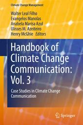 Handbook of Climate Change Communication: Vol. 3: Case Studies in Climate Change Communication