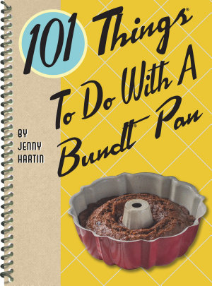 101 Things To Do With A Bundt Pan