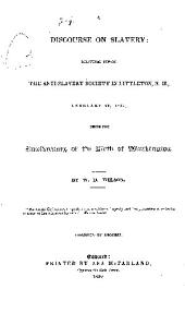 A discourse on slavery: delivered before the anti-slavery society in Littleton, N. H., February 22, 1839, being the anniversary of the birth of Washington