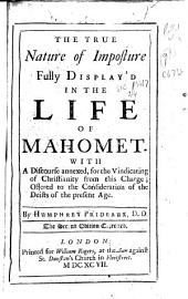 The True Nature of Imposture Fully Displayed in the Life of Mahomet: With a Discourse Annexed, for the Vindicating of Christianity from this Charge; Offered to the Consideration of the Deists of the Present Age