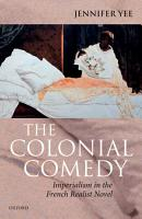 The Colonial Comedy  Imperialism in the French Realist Novel PDF
