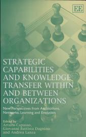 Strategic Capabilities and Knowledge Transfer Within and Between Organizations: New Perspectives from Acquisitions, Networks, Learning and Evolution