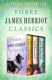 Three James Herriot Classics: All Creatures Great and Small, All Things Bright and Beautiful, and All Things Wise and Wonderful