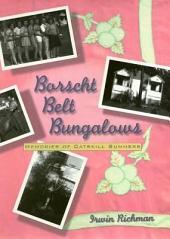 Borscht Belt Bungalows: Memoirs Of Catskill Summers
