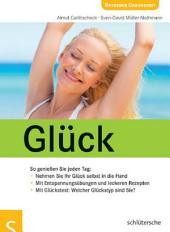 Glück: So genießen Sie jeden Tag: Nehmen Sie Ihr Glück selbst in die Hand . Mit Entspannungsübungen und leckeren Rezepten . Mit Glückstest: Welcher Glückstyp sind Sie?