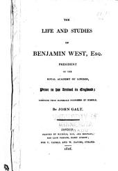 Life and Studies of Benjamin West: Prior to His Arrival in England, Compiled from Materials Furnished by Himself