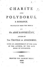 Charite and Polydorus, a romance ... With an abridgement of the life of the author, by the late Duke of Nivernois