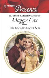 The Sheikh's Secret Son: A passionate story of scandalous romance
