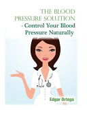 The Blood Pressure Solution   Control Your Blood Pressure Naturally Book