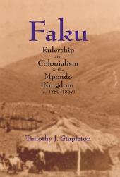 Faku: Rulership and Colonialism in the Mpondo Kingdom (c. 1780-1867)