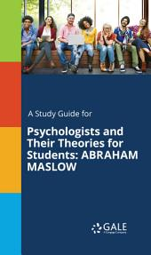 A Study Guide for Psychologists and Their Theories for Students: ABRAHAM MASLOW