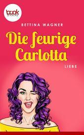 Die feurige Carlotta: (Kurzgeschichte, Liebe)