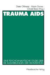 Trauma AIDS: Eine psychoanalytische Studie über die Auswirkungen der HIV-Infektion
