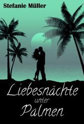 Liebesnächte unter Palmen: Liebesroman