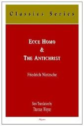 Ecce Homo: How One Becomes what One is; The Antichrist: a Curse on Christianity