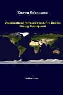 Known Unknowns: Unconventional Strategic Shocks in Defense Strategy Development