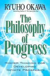 The Philosophy of Progress: How to Develop Infinite Prosperity